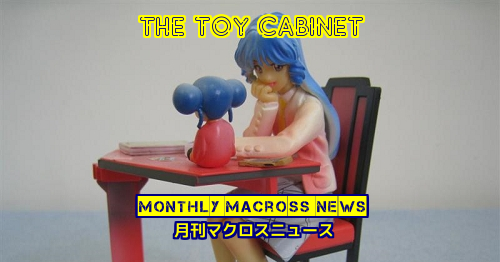 The Toy Cabinet - Macross Monthly News